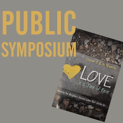 Love in A Time of Fear: Public Symposium